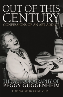 Out of This Century: Confessions of an Art Addict, Paperback / softback Book