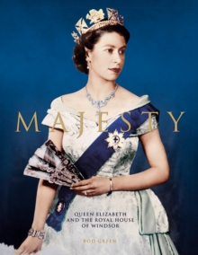 Majesty: Elizabeth II and the Royal House of Windsor, Hardback Book