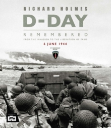 D-Day Remembered : From the Invasion to the Liberation of Paris, Hardback Book