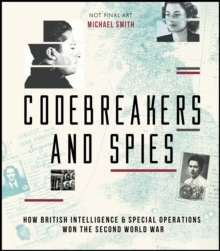 Codebreakers and Spies : How British Intelligence and Special Operations Won WWII, Hardback Book