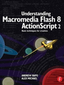 Understanding Macromedia Flash 8 ActionScript 2 : Basic techniques for creatives, Paperback / softback Book