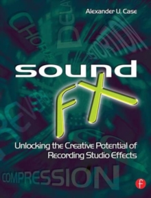 Sound FX : Unlocking the Creative Potential of Recording Studio Effects, Paperback Book