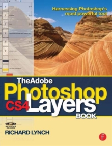 The Adobe Photoshop CS4 Layers Book : Harnessing Photoshop's most powerful tool, Paperback Book