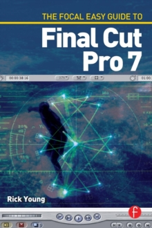 The Focal Easy Guide to Final Cut Pro 7, Paperback / softback Book