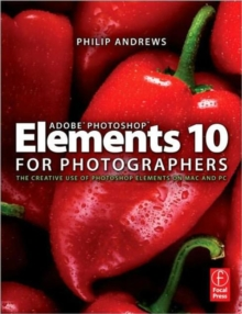 Adobe Photoshop Elements 10 for Photographers : The Creative use of Photoshop Elements on Mac and PC, Paperback / softback Book
