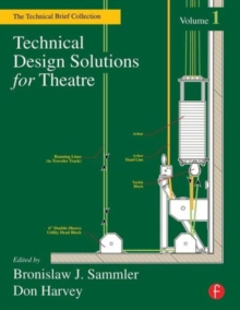 Technical Design Solutions for Theatre : The Technical Brief Collection Volume 1, Paperback Book