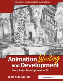 Animation Writing and Development : From Script Development to Pitch, Paperback / softback Book