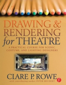 Drawing and Rendering for Theatre : A Practical Course for Scenic, Costume, and Lighting Designers, Paperback / softback Book