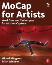 MoCap for Artists : Workflow and Techniques for Motion Capture, Paperback Book