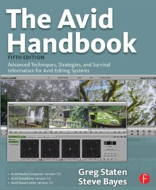 The Avid Handbook : Advanced Techniques, Strategies, and Survival Information for Avid Editing Systems, Paperback / softback Book
