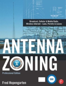 Antenna Zoning : Broadcast, Cellular & Mobile Radio, Wireless Internet- Laws, Permits & Leases, Hardback Book