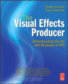The Visual Effects Producer : Understanding the Art and Business of VFX, Paperback / softback Book