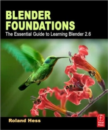 Blender Foundations : The Essential Guide to Learning Blender 2.6, Paperback / softback Book