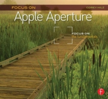 Focus On Apple Aperture : Focus on the Fundamentals (Focus On Series), Paperback / softback Book