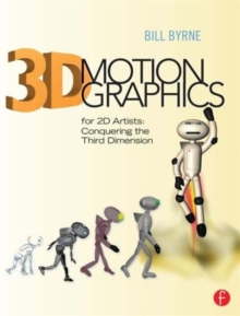 3D Motion Graphics for 2D Artists : Conquering the Third Dimension, Paperback Book