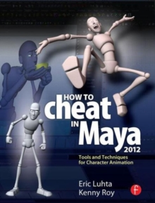 How to Cheat in Maya 2012 : Tools and Techniques for Character Animation, Paperback / softback Book