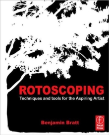 Rotoscoping : Techniques and Tools for the Aspiring Artist, Paperback / softback Book