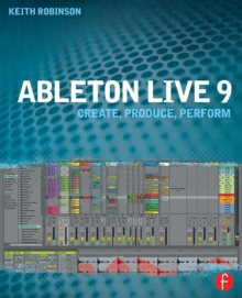 Ableton Live 9 : Create, Produce, Perform, Paperback Book