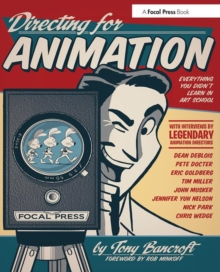 Directing for Animation : Everything You Didn't Learn in Art School, Paperback Book