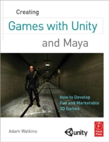 Creating Games with Unity and Maya : How to Develop Fun and Marketable 3D Games, Paperback / softback Book