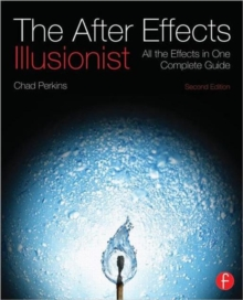 The After Effects Illusionist : All the Effects in One Complete Guide, Paperback / softback Book