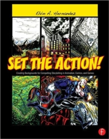 Set the Action! Creating Backgrounds for Compelling Storytelling in Animation, Comics, and Games, Paperback / softback Book