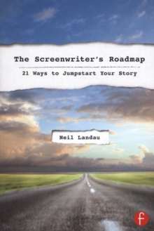 The Screenwriter's Roadmap : 21 Ways to Jumpstart Your Story, Paperback / softback Book