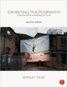 Exhibiting Photography : A Practical Guide to  Displaying Your Work, Paperback Book