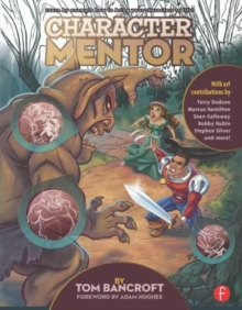 Character Mentor : Learn by Example to Use Expressions, Poses, and Staging to Bring Your Characters to Life, Paperback Book