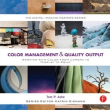 Color Management & Quality Output: Working with Color from Camera to Display to Print : (The Digital Imaging Masters Series), Paperback Book