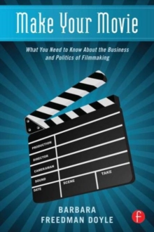 Make Your Movie : What You Need to Know About the Business and Politics of Filmmaking, Paperback / softback Book