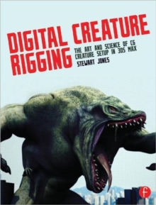 Digital Creature Rigging : The Art and Science of CG Creature Setup in 3ds Max, Paperback / softback Book
