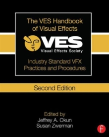 The VES Handbook of Visual Effects : Industry Standard VFX Practices and Procedures, Paperback Book
