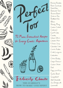 Perfect Too : 92 More Essential Recipes for Every Cook's Repertoire, Hardback Book
