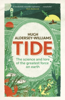 Tide : The Science and Lore of the Greatest Force on Earth, Hardback Book