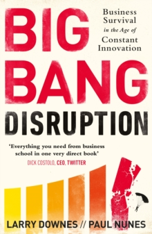 Big Bang Disruption : Business Survival in the Age of Constant Innovation, Paperback Book