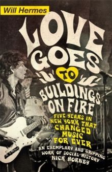 Love Goes to Buildings on Fire : Five Years in New York That Changed Music Forever, Paperback Book