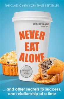 Never Eat Alone : And Other Secrets to Success, One Relationship at a Time, Paperback / softback Book