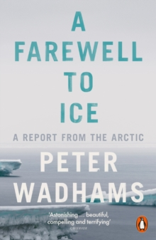 A Farewell to Ice : A Report from the Arctic, Paperback / softback Book