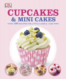 Cupcakes and Mini Cakes : Over 100 Recipes for Little Cakes and Cake Pops, Hardback Book