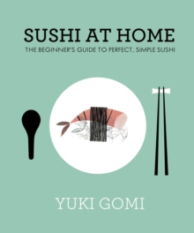 Sushi at Home : The Beginner's Guide to Perfect, Simple Sushi, Hardback Book