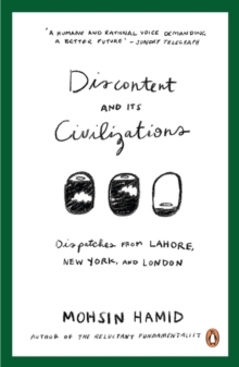 Discontent and its Civilizations : Dispatches from Lahore, New York and London, Paperback Book