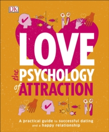Love The Psychology Of Attraction : A Practical Guide to Successful Dating and a Happy Relationship, Paperback Book