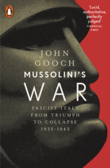 Mussolini's War : Fascist Italy from Triumph to Collapse, 1935-1943, EPUB eBook