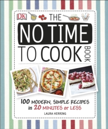 The No Time To Cook Book : 100 Modern, Simple Recipes in 20 Minutes or Less, Hardback Book