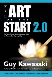 The Art of the Start 2.0 : The Time-Tested, Battle-Hardened Guide for Anyone Starting Anything, Paperback Book