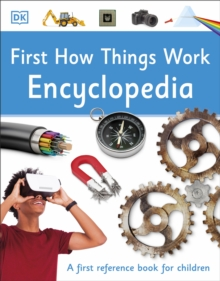 First How Things Work Encyclopedia : A First Reference Book for Children, Paperback / softback Book