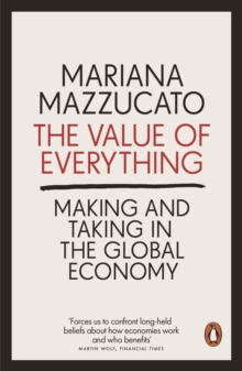 The Value of Everything : Making and Taking in the Global Economy, EPUB eBook