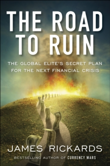 The Road to Ruin : The Global Elite's Secret Plan for the Next Financial Crisis, Paperback Book