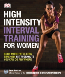 High-Intensity Interval Training for Women : Burn More Fat in Less Time with HIIT Workouts You Can Do Anywhere, Paperback Book